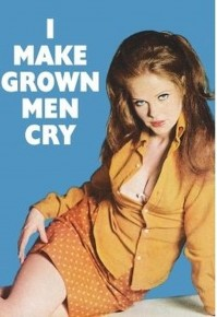 """I Make Grown Men Cry."" Adult Humour Postcard."